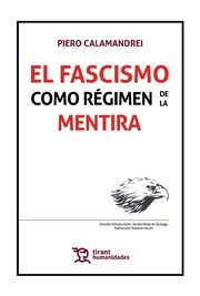El Fascismo como Régimen de la Mentira Editorial Tirant Lo Blanch. Autor: Piero Calamandrei ISBN: 978-84-17508-74-6 edición 2019 Formato: 20 x 13,5 cm 180 páginas. Incluye e-book gratis.