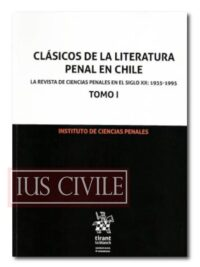 CLÁSICOS DE LA LITERATURA PENAL EN CHILE. 2 TOMOS
