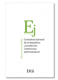 Controlaría General de la República: ¿Jurisdicción Contenciosa Administrativa? Ediciones DER Autora: Alicia De la Cruz Millar ISBN: 978-956-9959-46-2 Formato: 15 x 23 cm Edición 2019 320 páginas