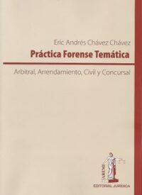 Práctica Forense Temática Editorial Jurídica Aremi Autor: Eric Andrés Chávez Chávez ISBN: 978-956-8217-40-2 Formato: 24 x 17 cm Edición 2019 424 páginas