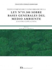 Texto Comentado y Concordado de la Ley N° 19.300 Sobre Bases Generales del Medio Ambiente Editorial Hammurabi Autor: Juan Pablo Leppe Guzmán ISBN: 978-956-6022-32-9 Formato: 24,5 x 17,5 cm Edición 2019 292 páginas