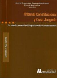 Tribunal Constitucional y Cosa Juzgada Autor: Leonardo Andrés Ruíz Zamora Editorial Metropolitana ISBN: 978-956-286-261-5 Edición 2019 Formato: 16 x 21,5 cm. 482 páginas