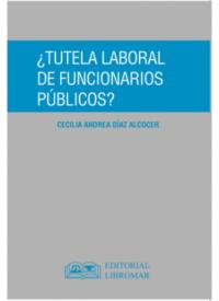 ¿Tutela Laboral de Funcionarios Públicos? Editorial Libromar Autora: Cecilia Andrea Díaz Alcocer ISBN: 978-956-7890-57-6 edición 2019 Formato: 21 x 15 cm 142 páginas