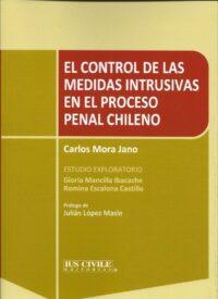 El Control de las Medidas Intrusivas en el Proceso Penal Chileno Editorial IUS Civile Autor: Carlos Mora Jano ISBN: 978-956-905-009-1 1a. edición, junio 2018 Formato: 18 x 24,5 cm 172 páginas