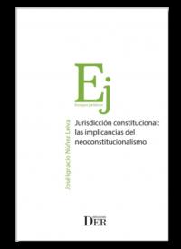 Jurisdicción Constitucional: las implicancias del neoconstitucionalismo Ediciones DER Autor: José Ignacio Núñez Leiva ISBN: 978-956-9959-51-6 Formato: 15 x 23 cm Edición 2019 240 páginas