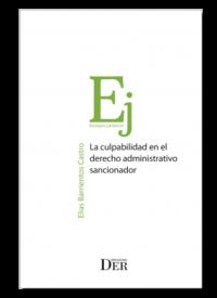La Culpabilidad en el Derecho Administrativo Sancionador Ediciones DER Autor: Elías Barrientos Castro ISBN: 978-956-9959-50-9 Formato: 15 x 23 cm Edición 2019 298 páginas