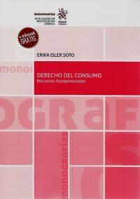 Derecho del Consumo. Nociones Fundamentales Editorial Tirant Lo Blanch Autora: Erika Isler Soto ISBN: 978-84-1313-998-2 edición 2019 Formato: 21,5 x 15 cm 344 páginas. Incluye e-book gratis.