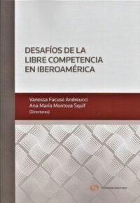 Desafíos de la Libre Competencia en Iberoamérica Thomson Reuters Autora: Vanessa Facuse Andreucci, Ana Montoya Squif ISBN: 978-956-400-0596 Edición 2019 Formato: 24,5 x 17 cm. 450 páginas