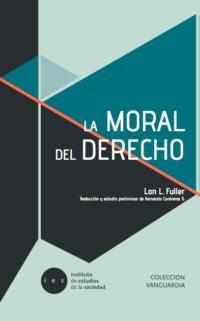 La moral del derecho Autor: Lon F. Fuller Instituto de Estudios de la Sociedad ISBN: 978-956-8639-40-2 Primera edición, agosto 2019 Formato: 15 x 23 cm. 284 páginas