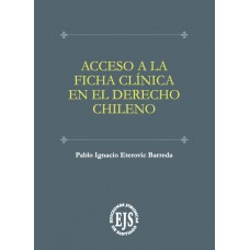 Acceso a la Ficha Clínica en el Derecho Civil Chileno./ Autor: Pablo Eterovic Barreda./ Año: 2019./ Paginas: 212.
