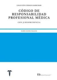 Código de Responsabilidad Profesional Médica, con jurisprudencia. Editorial Hammurabi Autor: Rubén Cáceres Palacios ISBN: 978-956-6022-24-4 Formato: 22,5 x 17,4 cm 1ra Edición 2019 292 páginas