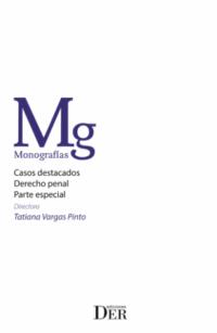 Casos destacados Derecho Penal. Parte Especial Ediciones DER Autor: Tatiana Vargas Pinto ISBN: 978-956-9959-40-0 Formato: 15 x 23 cm Edición 2019 736 páginas