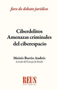 Ciberdelitos Amenazas Criminales del Ciberespacio Editorial REUS Autor: Moisés Barrio Andrés ISBN: 978-84-290-1972-8 Formato: 21 x 13,5 cm edición 2017 144 páginas