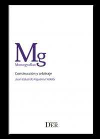 Construcción y Arbitraje Ediciones DER Autor: Juan Eduardo Figueroa Valdés ISBN: 978-956-9959-55-4 Formato: 15 x 23 cm Edición 2019 386 páginas