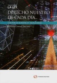 Derecho Nuestro de Cada Día… Thomson Reuters Autor: Hernán Corral Talciani ISBN: 978-956-346-579-2 Edición 2019 Formato: 17 x 24,5 cm 422 páginas