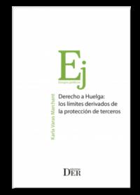 Derecho a Huelga: los límites derivados de la protección de terceros Ediciones DER Autor: Karla Varas Marchan ISBN: 978-956-9959-45-5 Formato: 15 x 23 cm Edición 2019 630 páginas