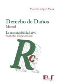 Derecho de Daños. Manual La Responsabilidad Civil Editorial B de F Autor: Marcelo López Mesa ISBN: 978-9974-745-72-8 edición 2019 Formato: 23 x 15,8 cm 520 páginas