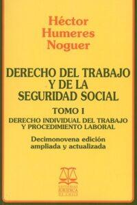 Derecho del Trabajo y de la Seguridad Social. Tomo I Editorial Jurídica de Chile Autor: Héctor Humeres Noguer ISBN: 978-956-10-2400-7 Formato: 15 x 23 cm 19ª edición ampliada y actualizada 2018 574 páginas