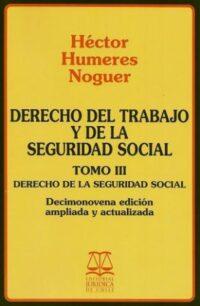 Derecho del Trabajo y de la Seguridad Social. Tomo III 19ª edición Autor: Héctor Humeres Noguer ISBN: 978-956-10-2531-8 Formato: 15,5 x 23 cm 19ª edición ampliada y actualizada 2019 436 páginas