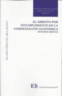 El Arresto por Incumplimiento de la Compensación Económica. Estudio Crítico Editorial Hammurabi Autor: Ricardo Pérez de Arce Molina ISBN: 978-956-6022-20-6 Formato: 22,5 x 15 cm 1ra Edición 2019 284 páginas