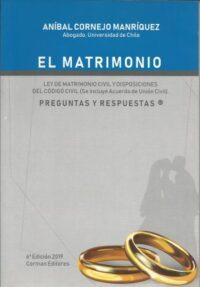 El Matrimonio Preguntas y Respuestas Corman Editores Autor: Aníbal Cornejo Manríquez ISBN: 956-8193-06-05 6ta Edición 2019 Formato: 26 x 18 cm 193 páginas