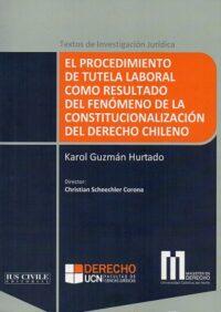 El procedimiento de Tutela Laboral Editorial Ius Civile Autora: Karol Guzmán Hurtado ISBN: 978-956-9050-05-3 1ª edición, enero 2017 Formato: 17,5 x 24,5 145 páginas