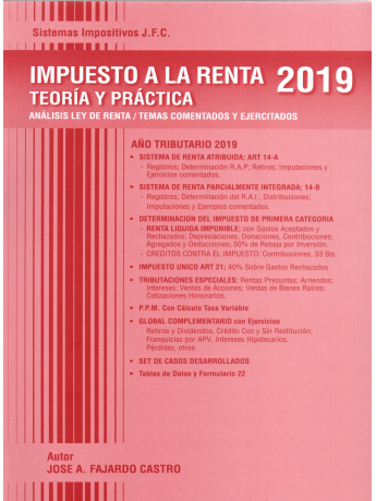 IMPUESTO A LA RENTA 2019 - TEORÍA Y PRÁCTICA Autor : José Fajardo Castro Edición : Marzo 2019 Formato : 1 Tomo - 464 Páginas Editorial : Los Trapiales