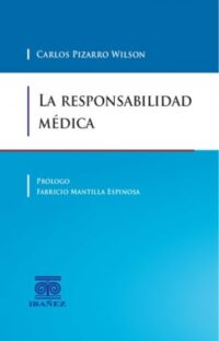 La Responsabilidad Médica Grupo Editorial Ibañez Autor: Carlos Pizarro Wilson ISBN: 978-958-749-914-8 Edición 2018 Formato: 15 x 23 cm 232 páginas