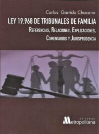 Ley 19.968 de Tribunales de Familia. Editorial Metropolitana Autor: Carlos Garrido Chacana ISBN: 978-956-286-255-4 Formato: 16 x 21,5 cm Edición 2018 274 páginas