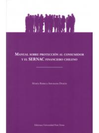 MANUAL SOBRE PROTECCIÓN AL CONSUMIDOR Y EL SERNAC FINANCIERO CHILENO Autor : María Rebeca Ahumada Durán Edición : Mayo 2019 Formato : 1 Tomo - 219 Páginas ISBN : 978-956-391-027-8 Editorial : Ediciones Universidad Finis Terrae