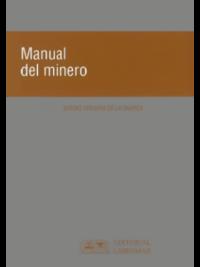 Manual del Minero Editorial Libromar Autor: Sergio Vergara de la Guarda ISBN: 978-956-789-031-6 Formato: 15 x 21 cm Edición 2018 280 páginas