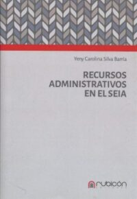 Recursos Administrativos en el SEIA Editorial Rubicón Coordinador: Yeny Carolina Silva Barria ISBN: 978-956-9947-22-3 Formato: 23 x 16,5 cm Edición enero 2019 169 páginas