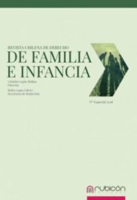 Revista Chilena de Derecho de Familia e Infancia Especial 2018 Editorial Rubicón Autores: Cristián Lepin Molina – Belén Lama Gálvez Formato: 26 x 18 cm Edición 2019 234 páginas